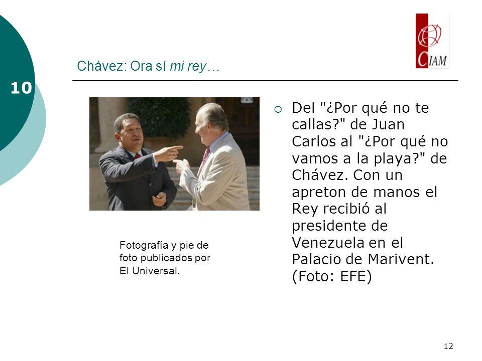 12 Chávez: Ora sí mi rey… Del ¿Por qué no te callas de Juan Carlos al ¿Por qué no vamos a la playa de Chávez.
