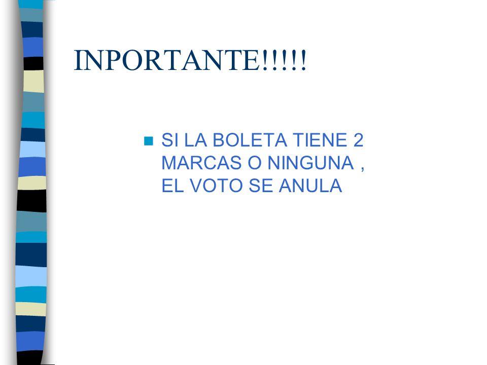 INPORTANTE!!!!! SI LA BOLETA TIENE 2 MARCAS O NINGUNA, EL VOTO SE ANULA