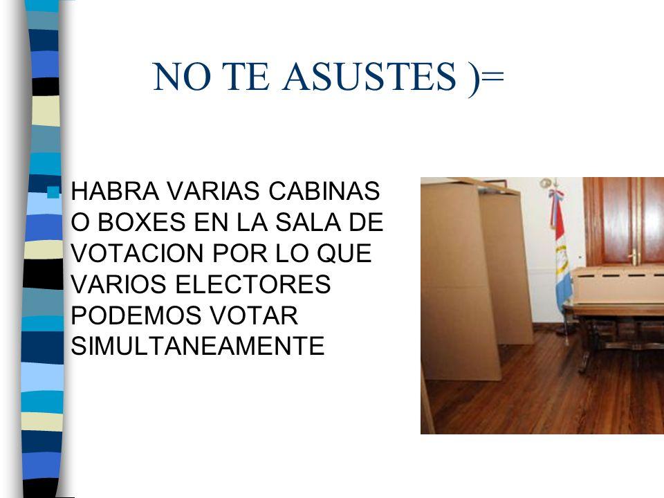 NO TE ASUSTES )= HABRA VARIAS CABINAS O BOXES EN LA SALA DE VOTACION POR LO QUE VARIOS ELECTORES PODEMOS VOTAR SIMULTANEAMENTE