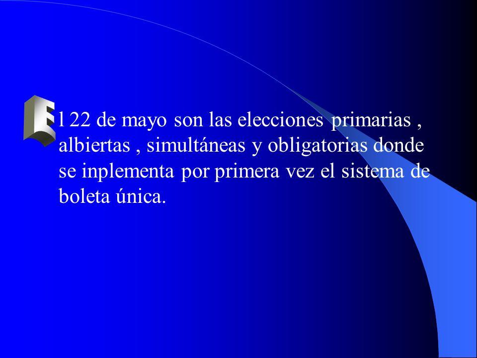 l 22 de mayo son las elecciones primarias, albiertas, simultáneas y obligatorias donde se inplementa por primera vez el sistema de boleta única.