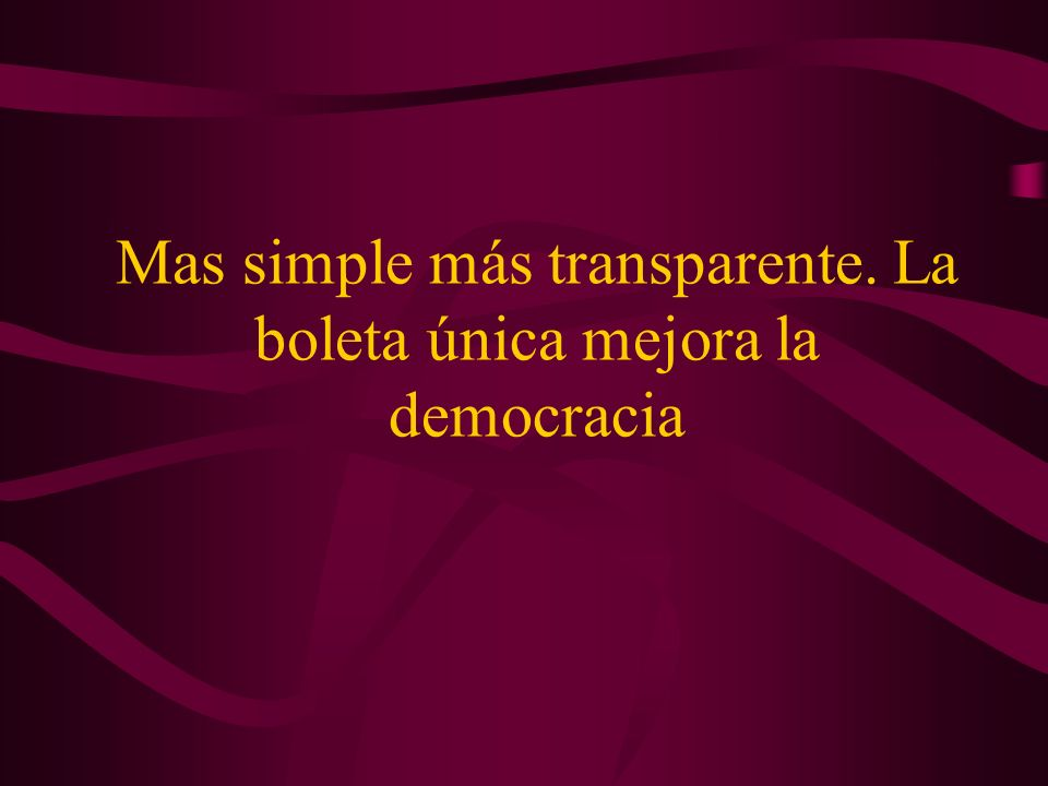 Mas simple más transparente. La boleta única mejora la democracia