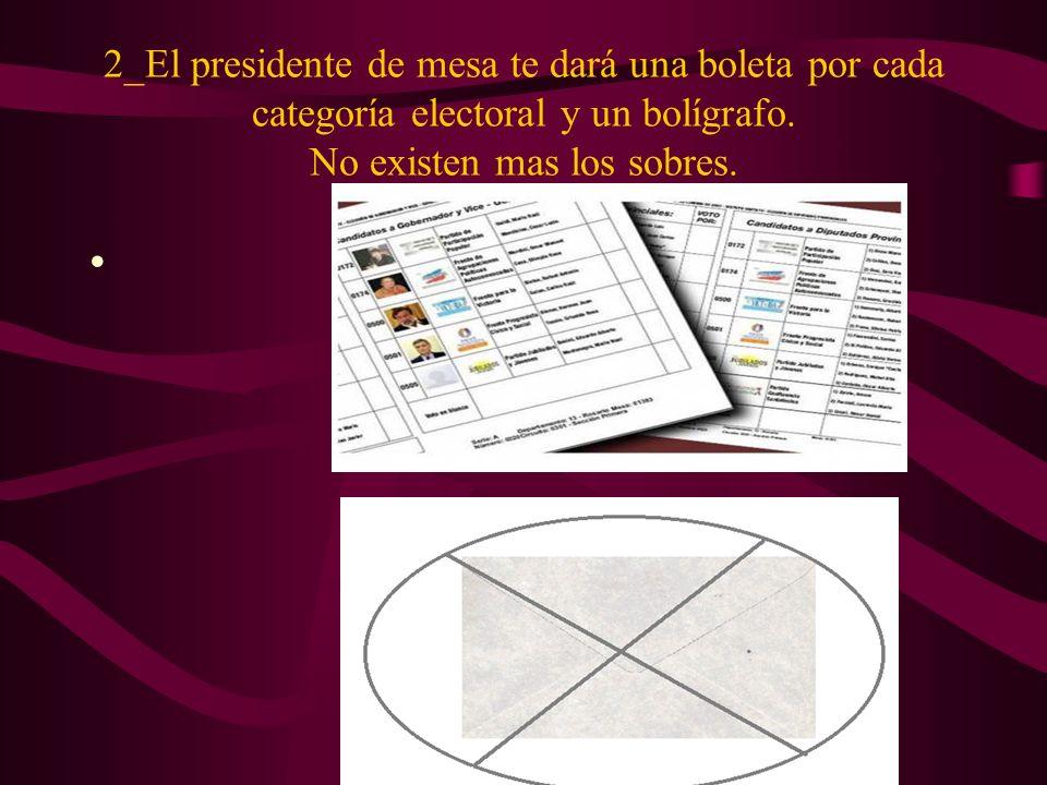 2_El presidente de mesa te dará una boleta por cada categoría electoral y un bolígrafo. No existen mas los sobres.
