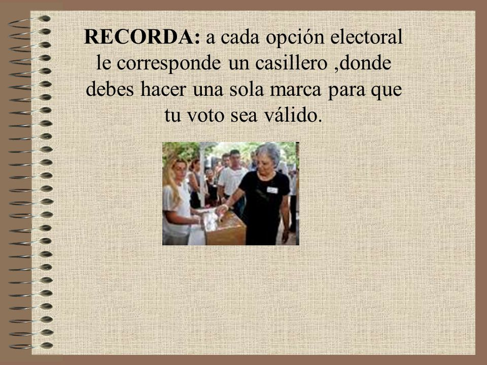 RECORDA: a cada opción electoral le corresponde un casillero,donde debes hacer una sola marca para que tu voto sea válido.