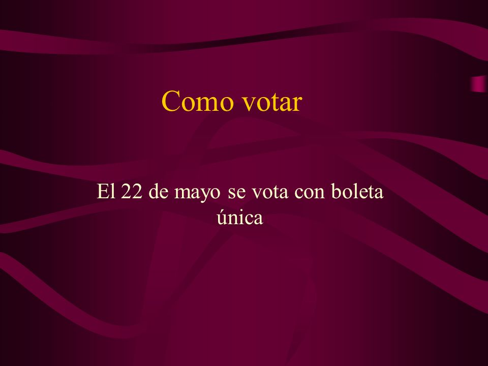 Como votar El 22 de mayo se vota con boleta única