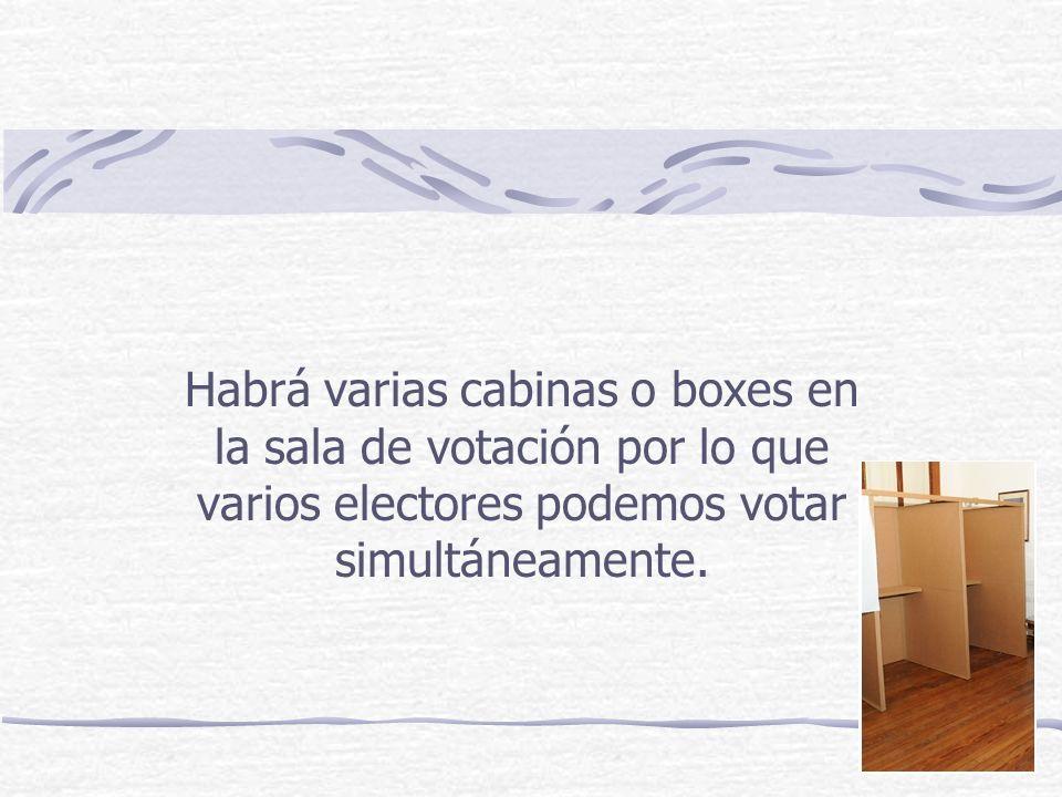 Habrá varias cabinas o boxes en la sala de votación por lo que varios electores podemos votar simultáneamente.