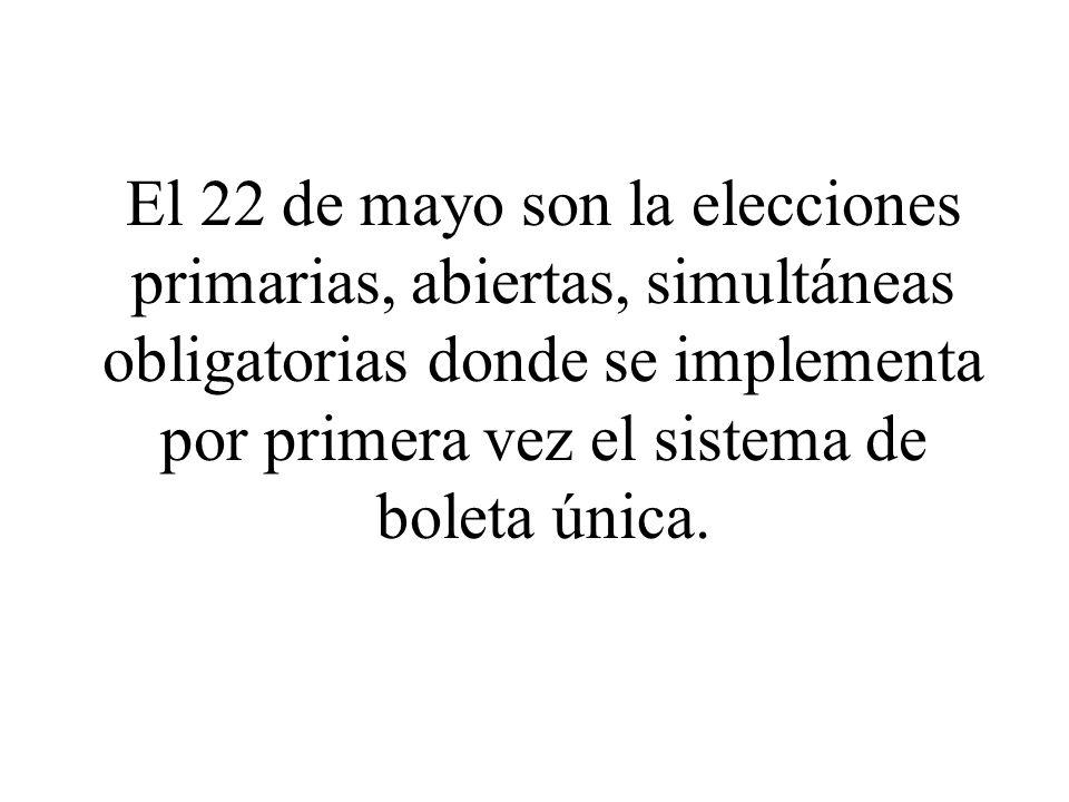 El 22 de mayo son la elecciones primarias, abiertas, simultáneas obligatorias donde se implementa por primera vez el sistema de boleta única.