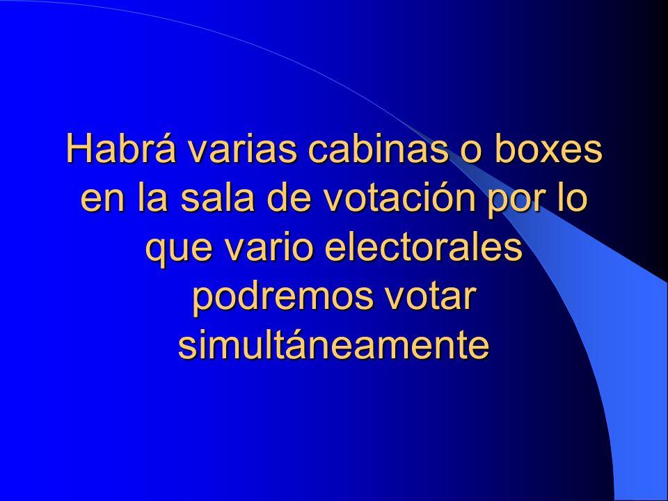 Habrá varias cabinas o boxes en la sala de votación por lo que vario electorales podremos votar simultáneamente
