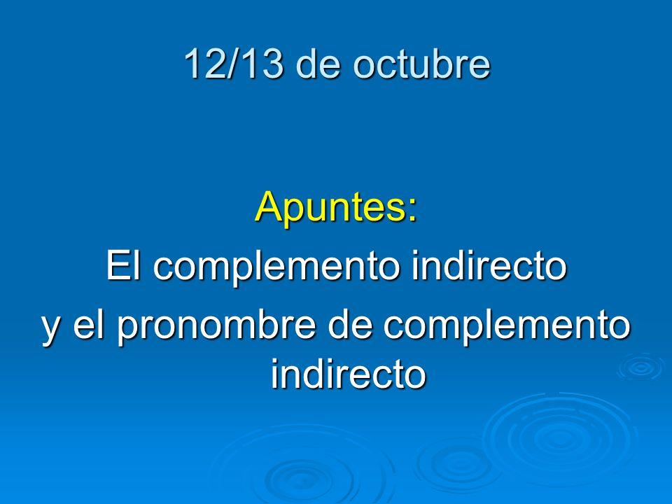 12/13 de octubre Apuntes: El complemento indirecto y el pronombre de complemento indirecto