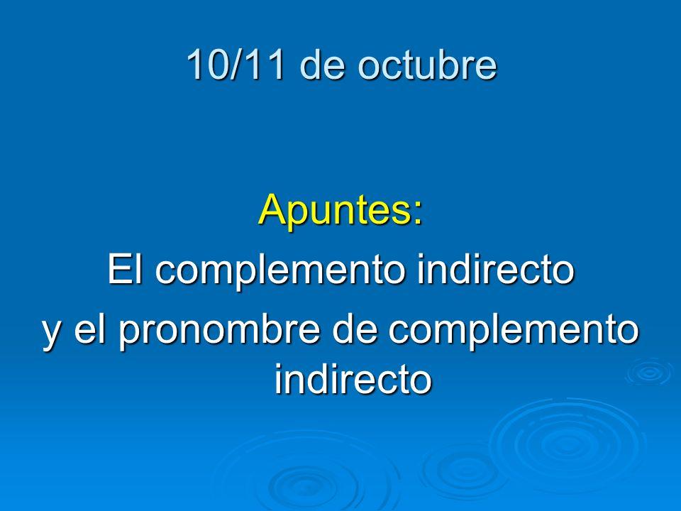 10/11 de octubre Apuntes: El complemento indirecto y el pronombre de complemento indirecto