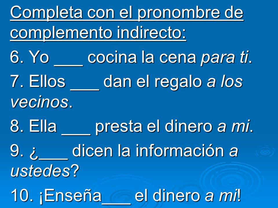 Completa con el pronombre de complemento indirecto: 6.