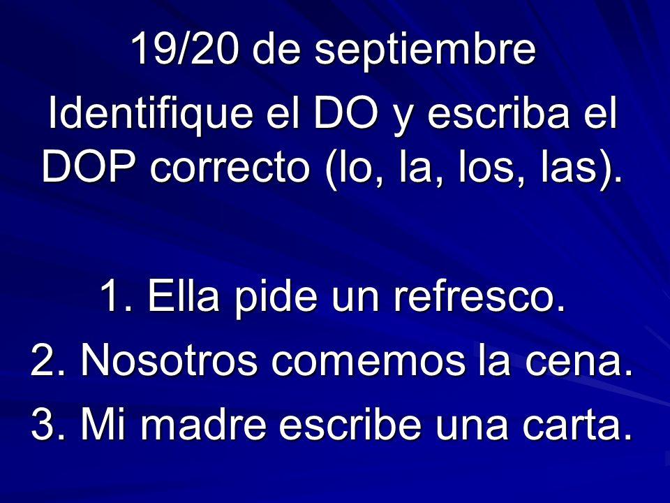 19/20 de septiembre Identifique el DO y escriba el DOP correcto (lo, la, los, las).