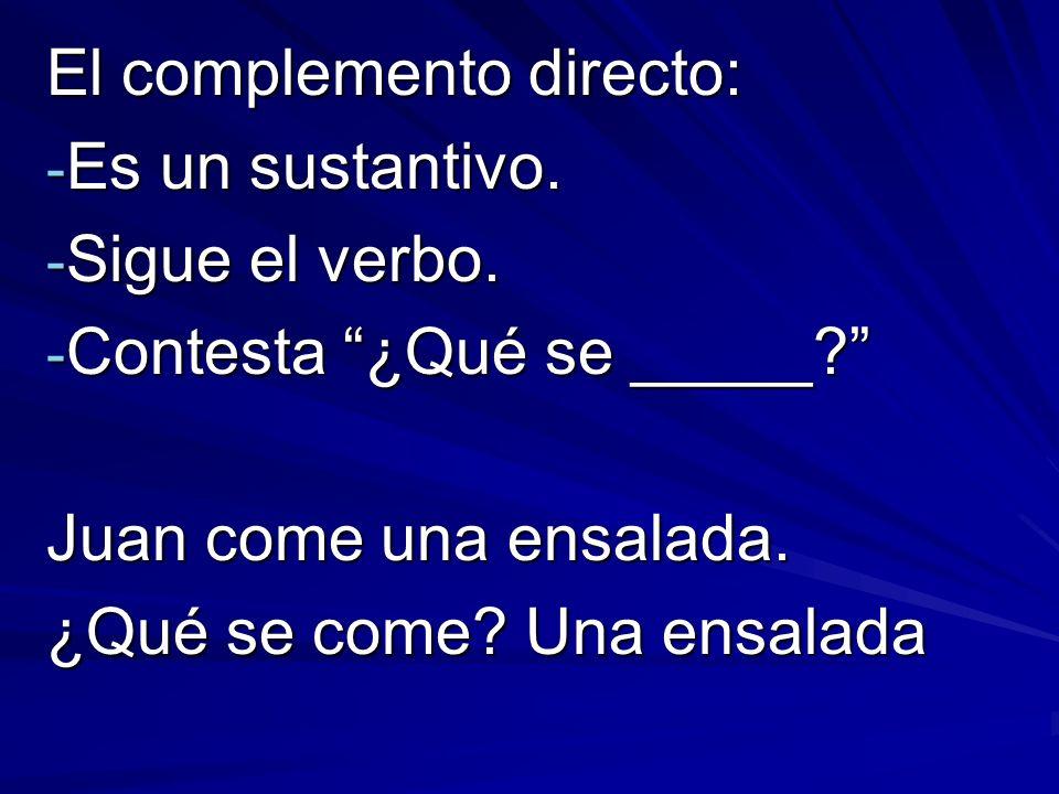 El complemento directo: - Es un sustantivo. - Sigue el verbo.