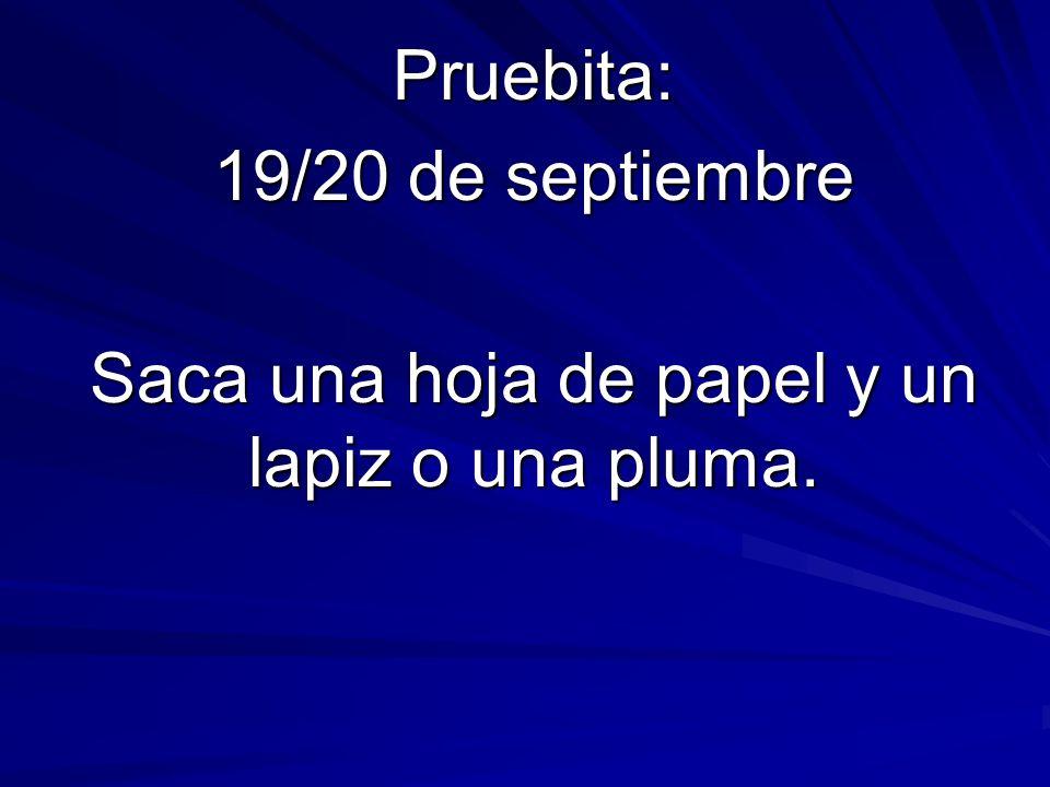 Pruebita: 19/20 de septiembre Saca una hoja de papel y un lapiz o una pluma.