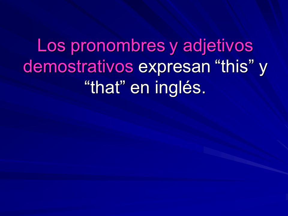 Pueden ser adjetivos que describen varias cosas o pueden ser pronombres que toman el lugar de una cosa.