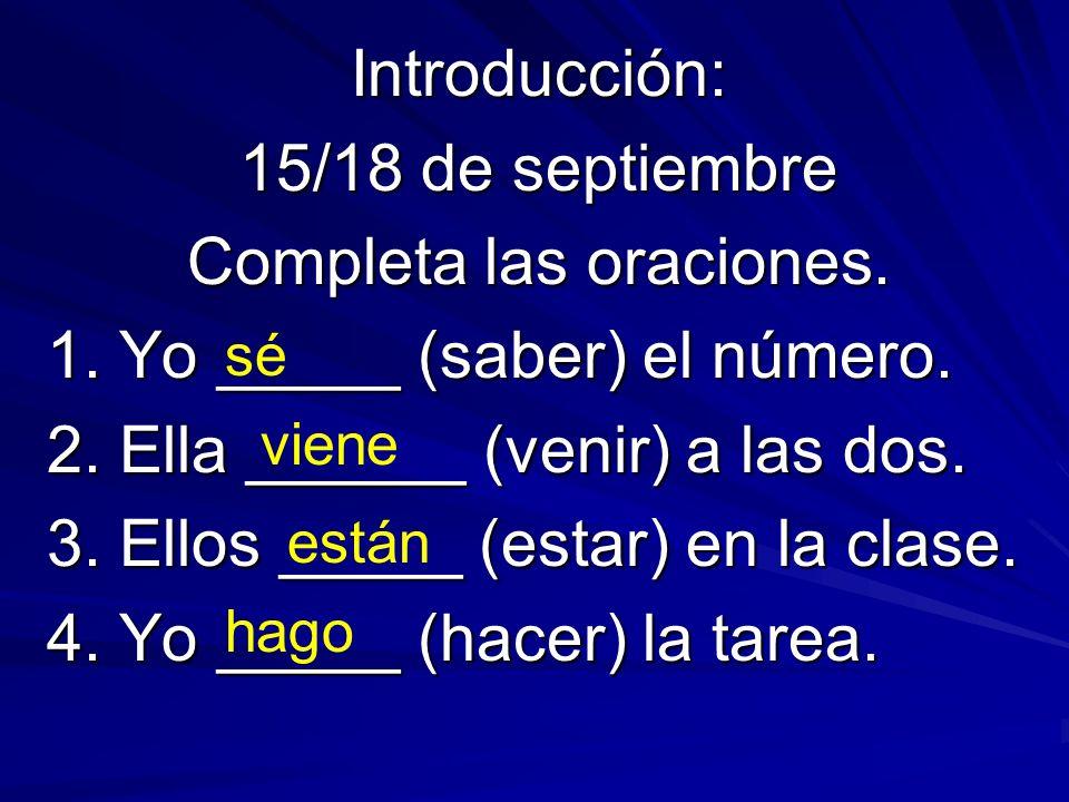 Introducción: 15/18 de septiembre Completa las oraciones.