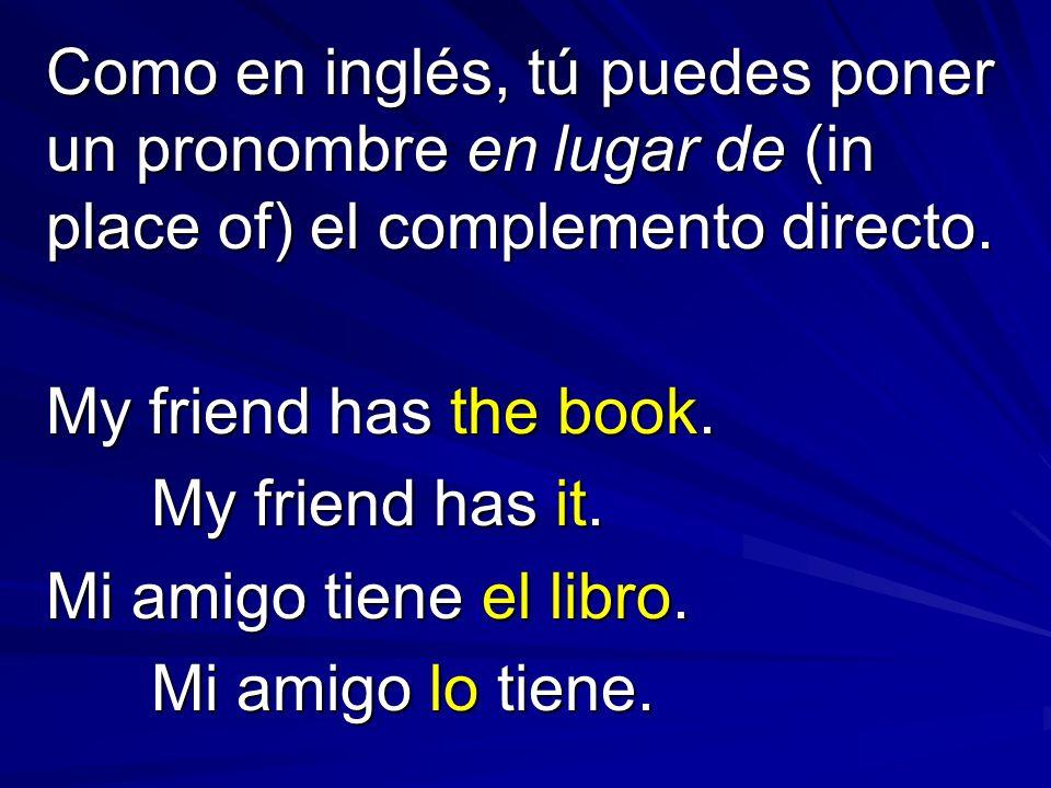 Como en inglés, tú puedes poner un pronombre en lugar de (in place of) el complemento directo.
