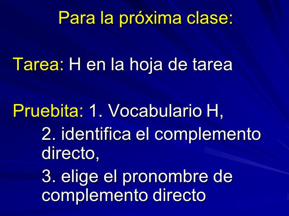 Para la próxima clase: Tarea: H en la hoja de tarea Pruebita: 1.