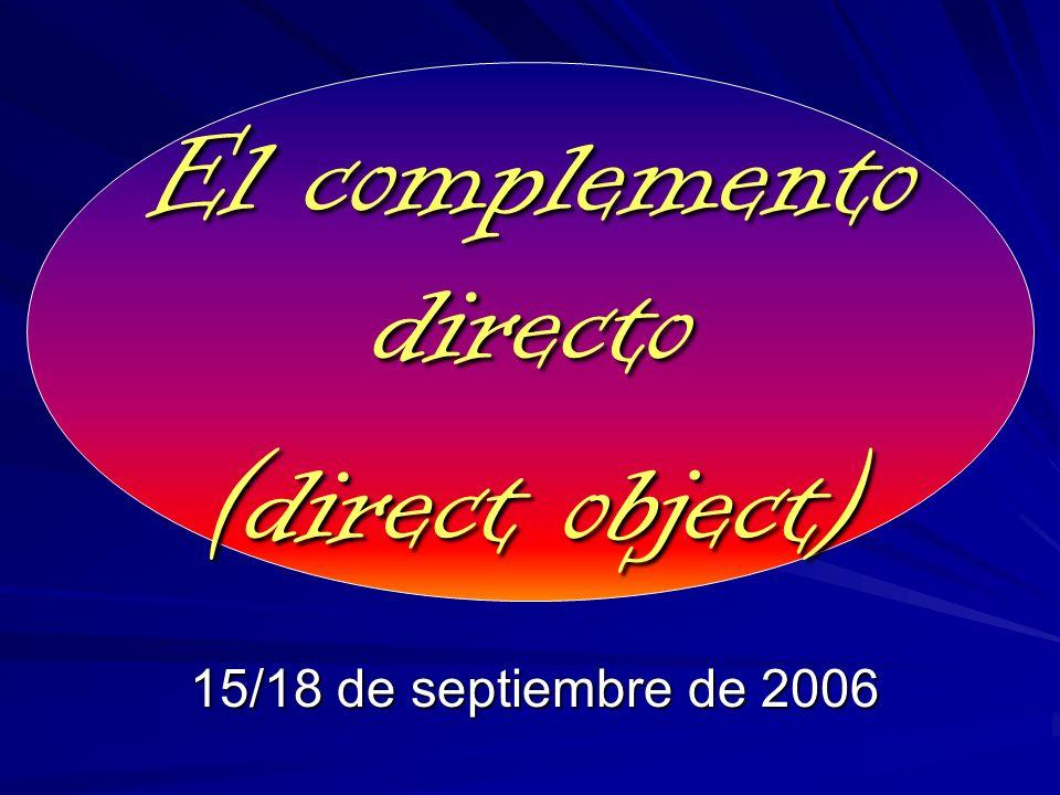 El complemento directo (direct object) 15/18 de septiembre de 2006