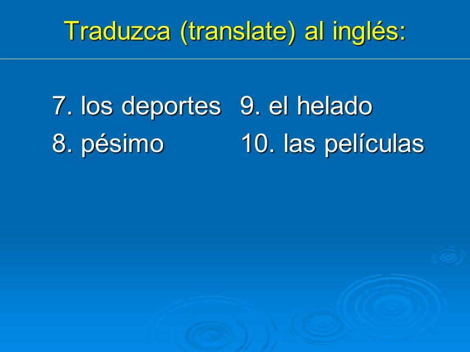 Traduzca (translate) al inglés: 7. los deportes9. el helado 8. pésimo10. las películas
