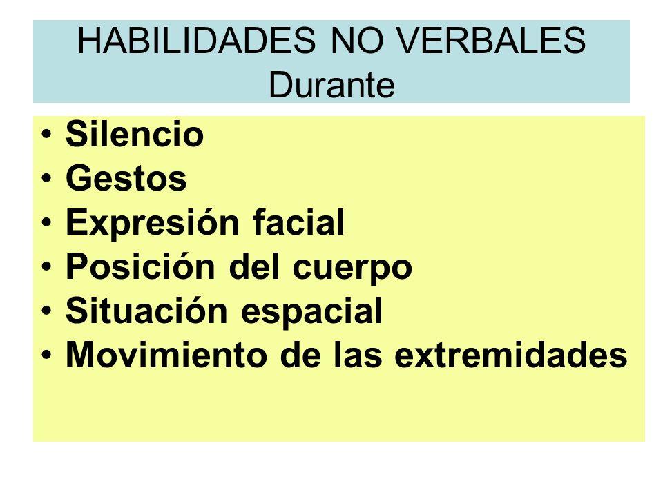 HABILIDADES NO VERBALES Durante Silencio Gestos Expresión facial Posición del cuerpo Situación espacial Movimiento de las extremidades