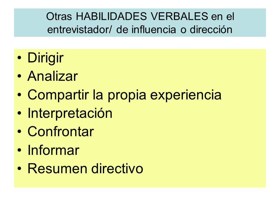 Otras HABILIDADES VERBALES en el entrevistador/ de influencia o dirección Dirigir Analizar Compartir la propia experiencia Interpretación Confrontar I
