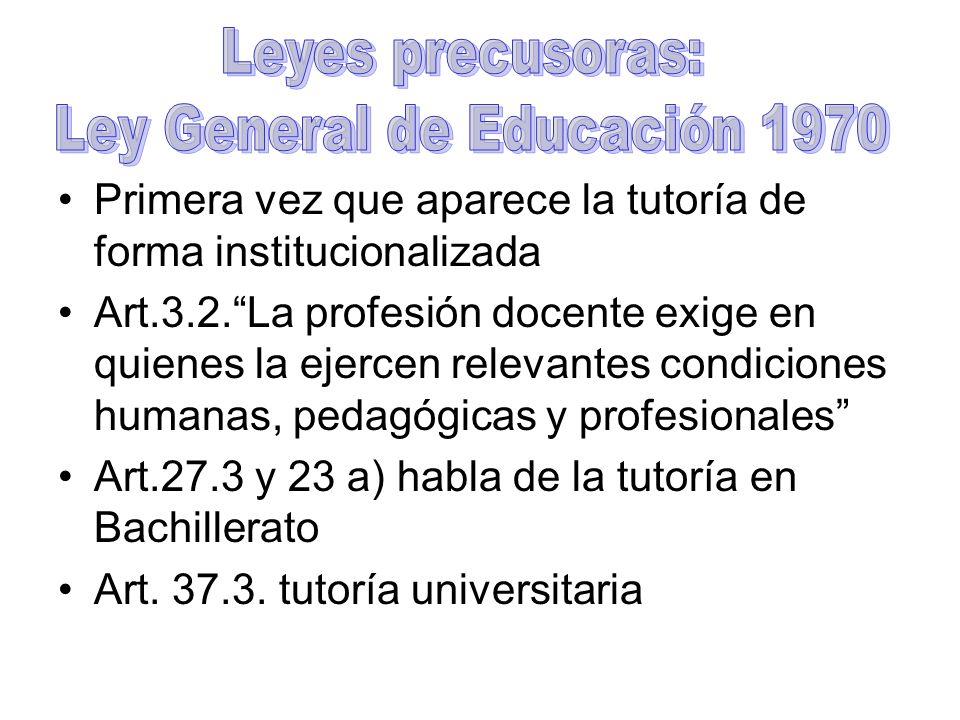 MÁS PRÓXIMOS Ley del 1970: En la Ley General de Educación y en las disposiciones que la desarrollaron, aparecen definidas por primera vez la tarea y las funciones del tutor.