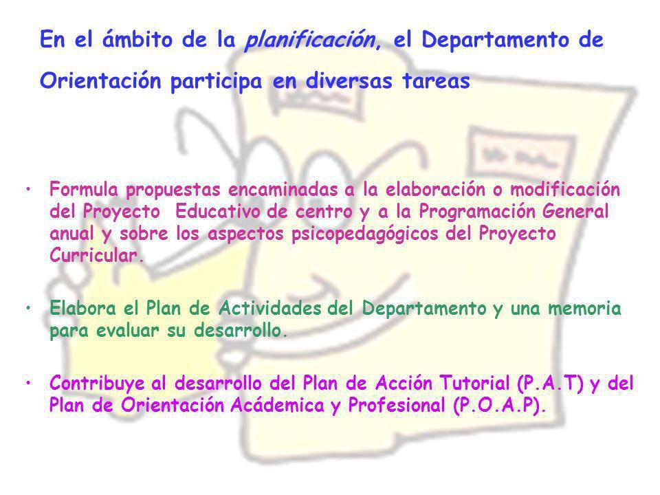 En el ámbito de la planificación, el Departamento de Orientación participa en diversas tareas Formula propuestas encaminadas a la elaboración o modifi