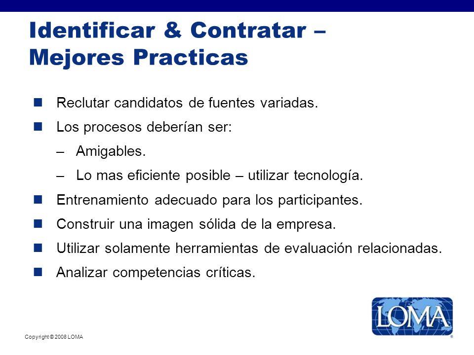 Copyright © 2008 LOMA Identificar & Contratar – Mejores Practicas Reclutar candidatos de fuentes variadas. Los procesos deberían ser: –Amigables. –Lo