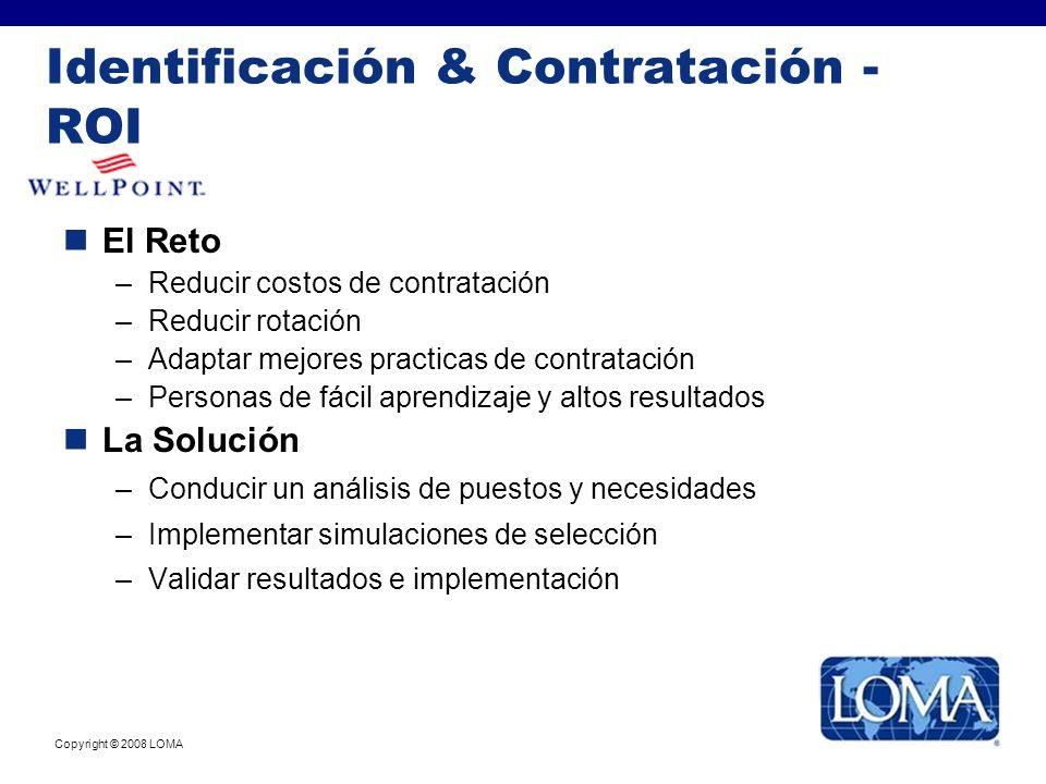 Copyright © 2008 LOMA Identificación & Contratación - ROI El Reto –Reducir costos de contratación –Reducir rotación –Adaptar mejores practicas de cont