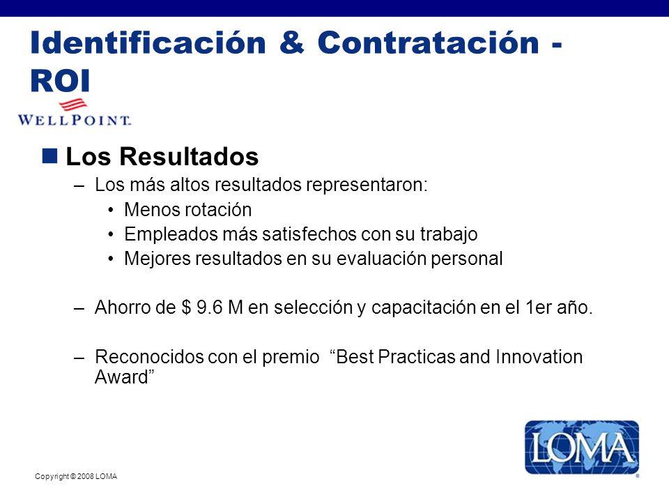 Copyright © 2008 LOMA Los Resultados –Los más altos resultados representaron: Menos rotación Empleados más satisfechos con su trabajo Mejores resultad