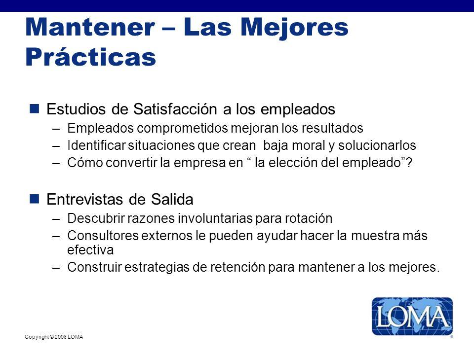 Copyright © 2008 LOMA Mantener – Las Mejores Prácticas Estudios de Satisfacción a los empleados –Empleados comprometidos mejoran los resultados –Ident