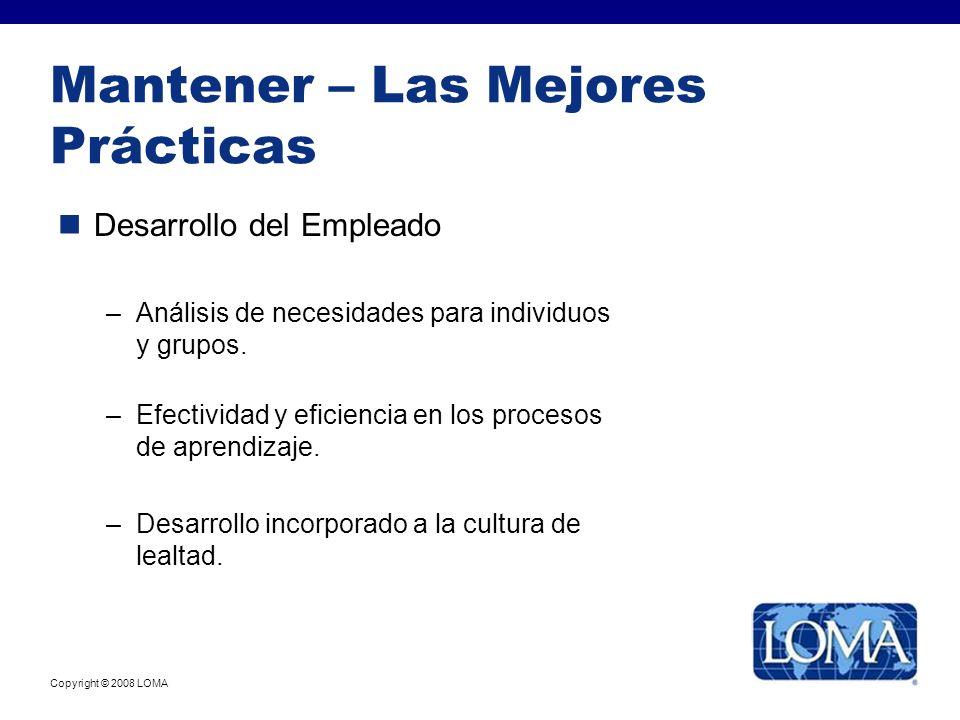 Copyright © 2008 LOMA Mantener – Las Mejores Prácticas Desarrollo del Empleado –Análisis de necesidades para individuos y grupos. –Efectividad y efici