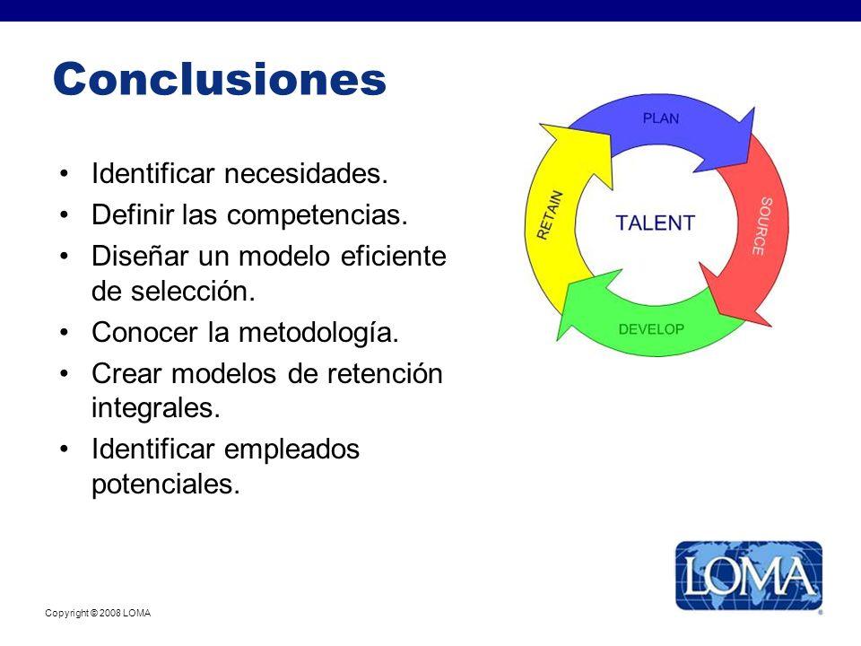 Copyright © 2008 LOMA Conclusiones Identificar necesidades. Definir las competencias. Diseñar un modelo eficiente de selección. Conocer la metodología