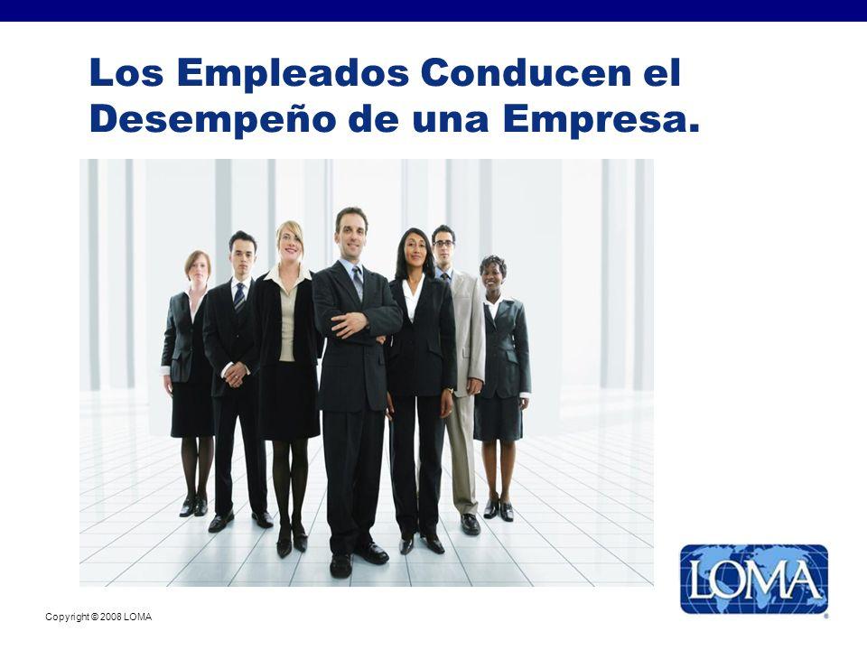 Copyright © 2008 LOMA Los Empleados Conducen el Desempeño de una Empresa.