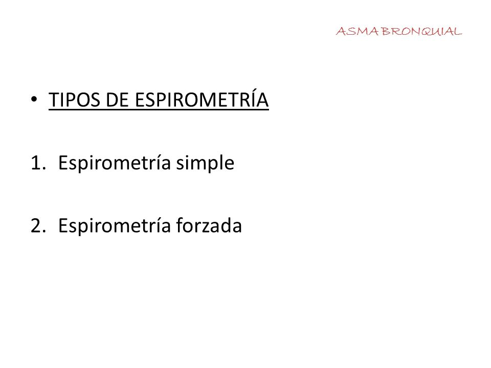 ESPIROMETRÍA SIMPLE VOLUMENES PULMONARES 1.Volumen Corriente (VC) 500ml 2.Volumen Residual (VR) 1500ml 3.Volumen de Reserva Inspiratoria (VRI) 2500ml 4.Volumen de Reserva Espiratoria (VRE) 1500ml CAPACIDADES PULMONARES 1.Capacidad Inspiratoria (CI) Vc+VRI (3000ml) 2.Capacidad Residual Funcional (CRF) VR+VRE (3000ml) 3.Capacidad Vital (CV) VRE+VC+VRI (4500ml) 4.Capacidad pulmonar total (CPT) VR+VRE+VC+VRI (6000ml) ASMA BRONQUIAL