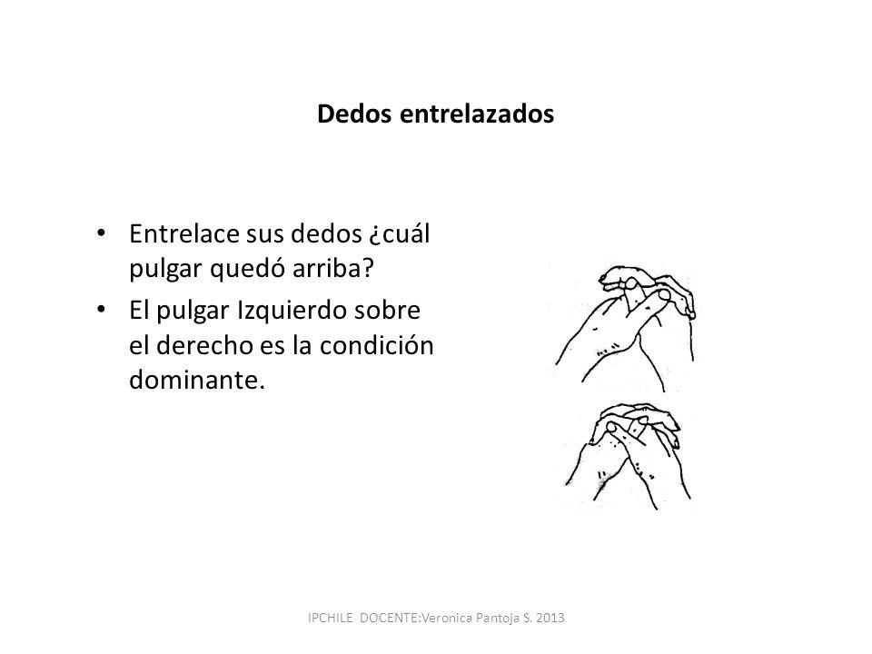 Dedos entrelazados Entrelace sus dedos ¿cuál pulgar quedó arriba? El pulgar Izquierdo sobre el derecho es la condición dominante. IPCHILE DOCENTE:Vero