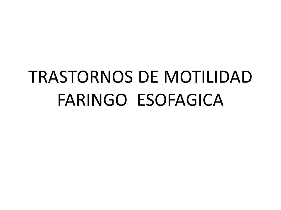 TRASTORNOS DE MOTILIDAD FARINGO ESOFAGICA