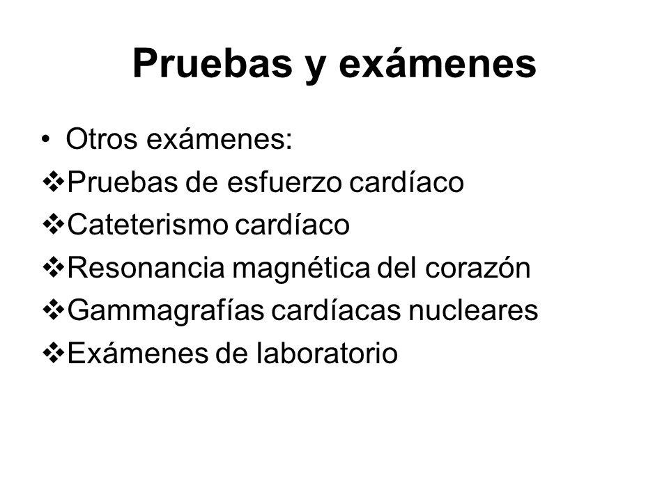 Pruebas y exámenes Otros exámenes: Pruebas de esfuerzo cardíaco Cateterismo cardíaco Resonancia magnética del corazón Gammagrafías cardíacas nucleares
