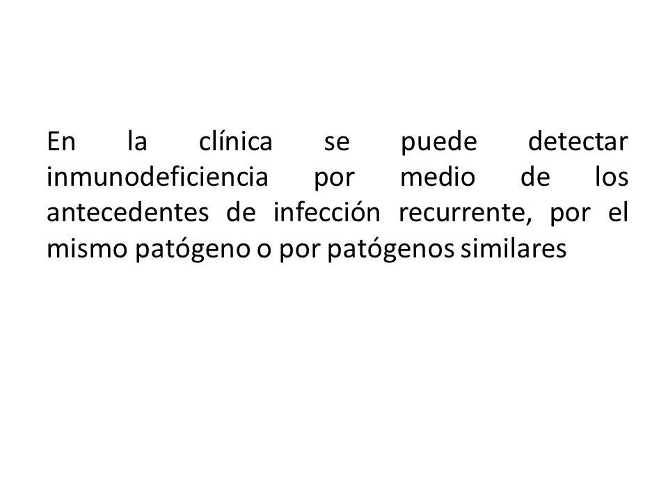 En la clínica se puede detectar inmunodeficiencia por medio de los antecedentes de infección recurrente, por el mismo patógeno o por patógenos similar