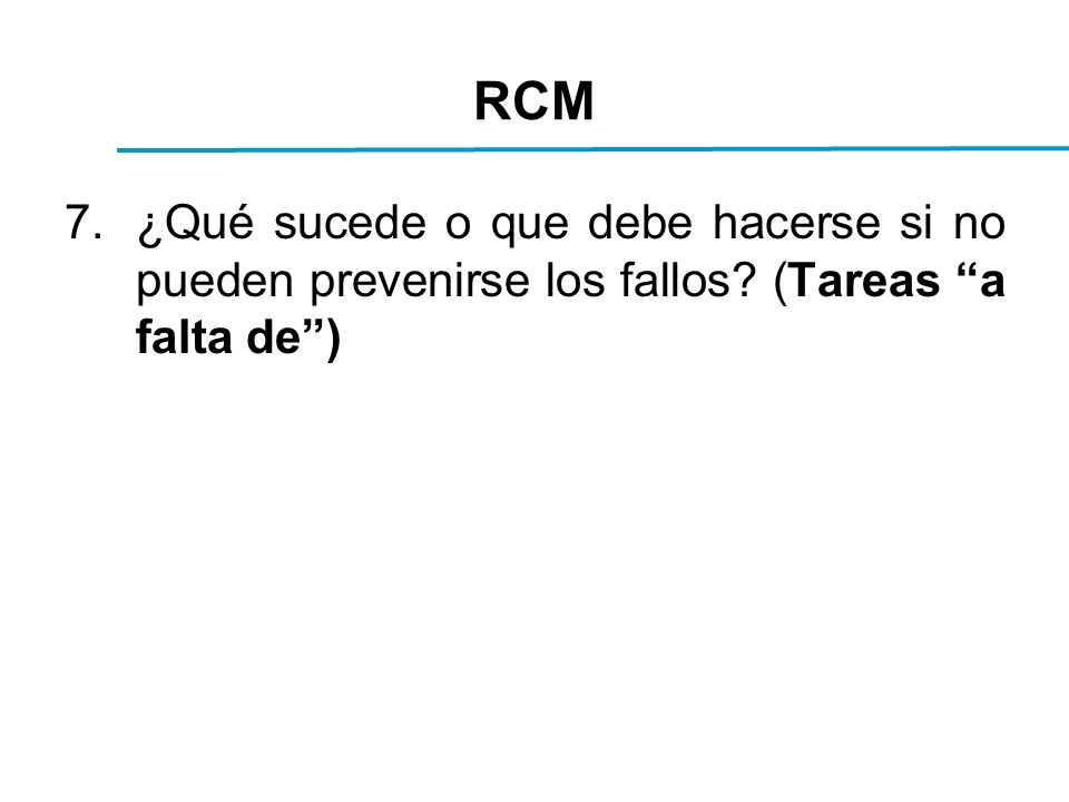 RCM 7.¿Qué sucede o que debe hacerse si no pueden prevenirse los fallos? (Tareas a falta de)