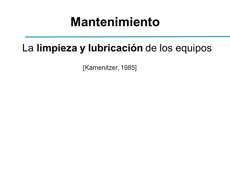 Mantenimiento La limpieza y lubricación de los equipos [Kamenitzer, 1985]