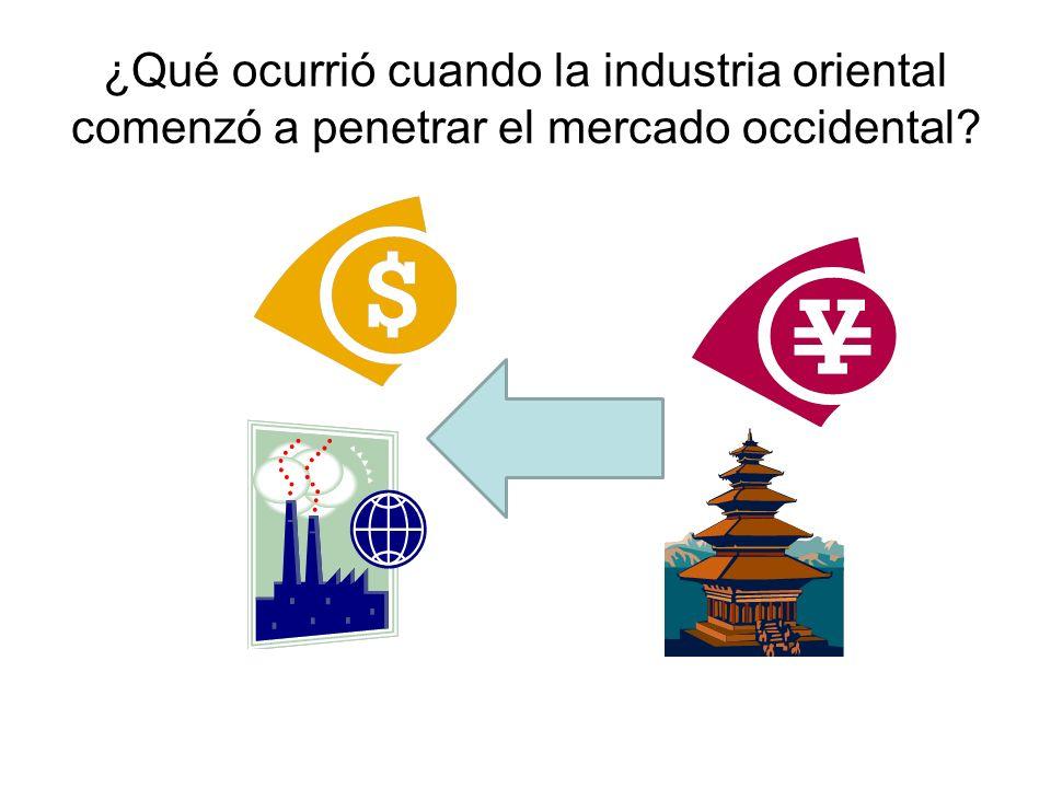 ¿Qué ocurrió cuando la industria oriental comenzó a penetrar el mercado occidental?
