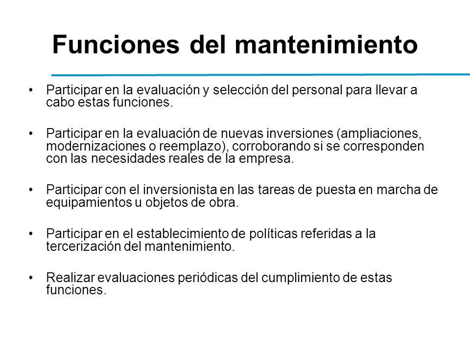 Funciones del mantenimiento Participar en la evaluación y selección del personal para llevar a cabo estas funciones.