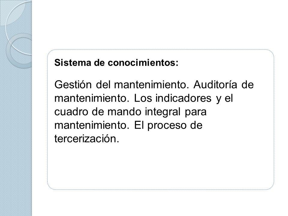 Sistema de conocimientos: Gestión del mantenimiento. Auditoría de mantenimiento. Los indicadores y el cuadro de mando integral para mantenimiento. El