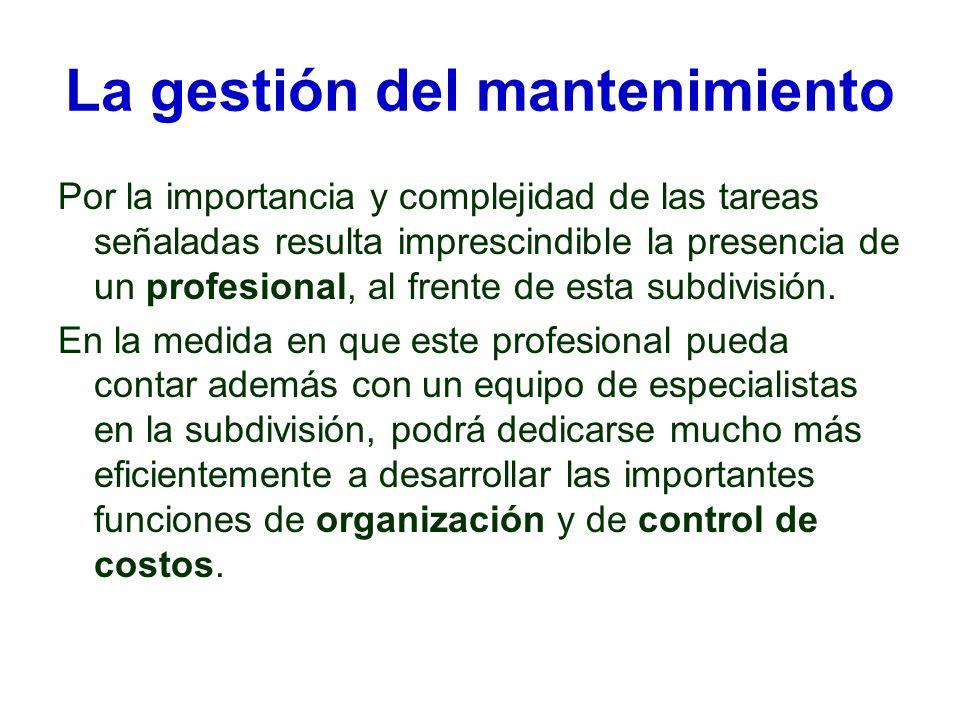 La gestión del mantenimiento Por la importancia y complejidad de las tareas señaladas resulta imprescindible la presencia de un profesional, al frente