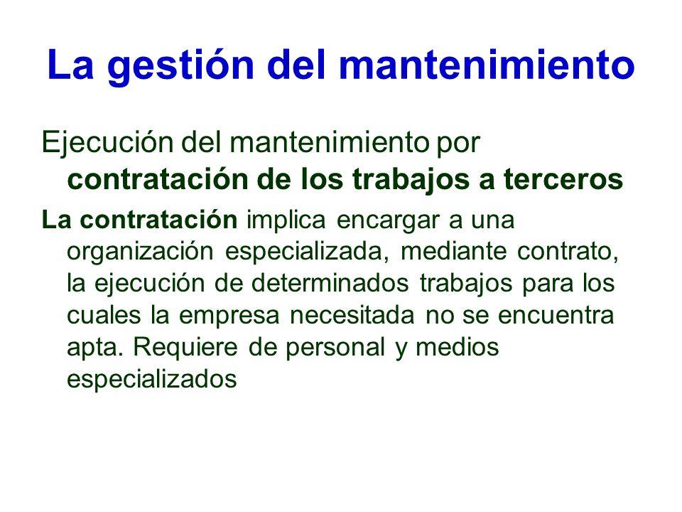 La gestión del mantenimiento Ejecución del mantenimiento por contratación de los trabajos a terceros La contratación implica encargar a una organizaci