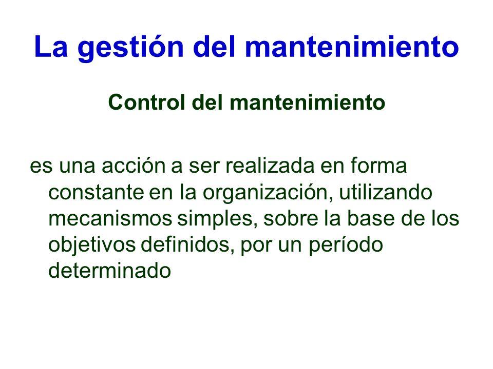 La gestión del mantenimiento Control del mantenimiento es una acción a ser realizada en forma constante en la organización, utilizando mecanismos simp