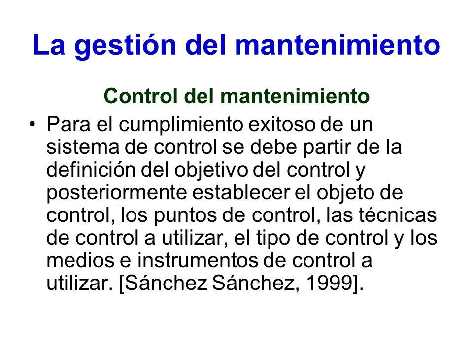 La gestión del mantenimiento Control del mantenimiento Para el cumplimiento exitoso de un sistema de control se debe partir de la definición del objet