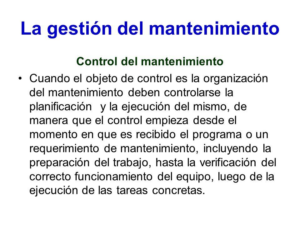 La gestión del mantenimiento Control del mantenimiento Cuando el objeto de control es la organización del mantenimiento deben controlarse la planifica