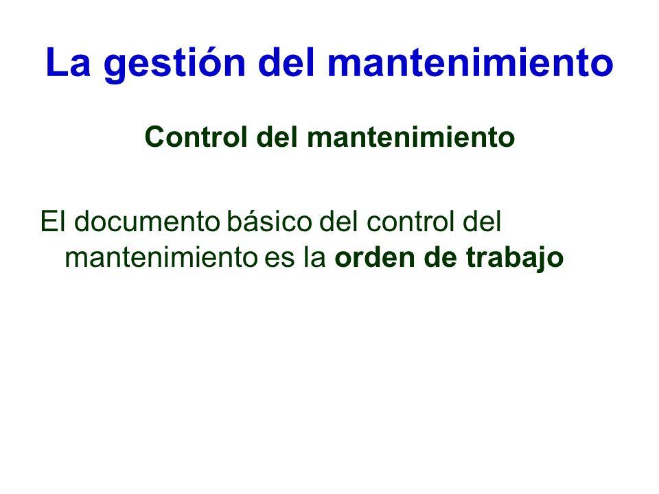 La gestión del mantenimiento Control del mantenimiento El documento básico del control del mantenimiento es la orden de trabajo